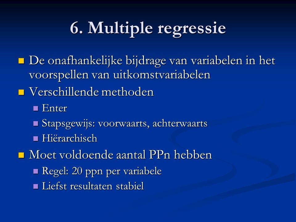 6. Multiple regressie De onafhankelijke bijdrage van variabelen in het voorspellen van uitkomstvariabelen De onafhankelijke bijdrage van variabelen in