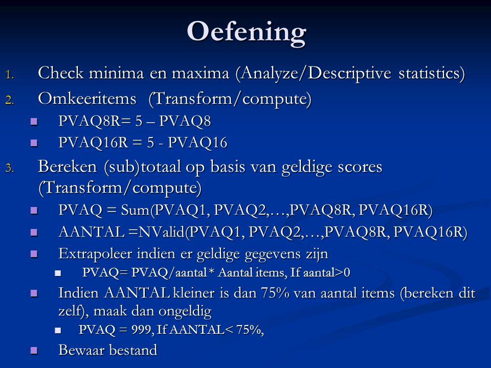 Oefening 1.Check minima en maxima (Analyze/Descriptive statistics) 2.