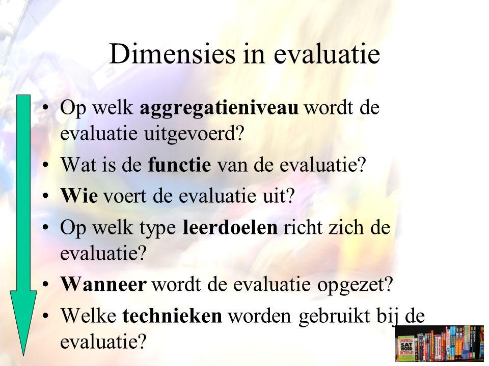 Dimensies in evaluatie Op welk aggregatieniveau wordt de evaluatie uitgevoerd.