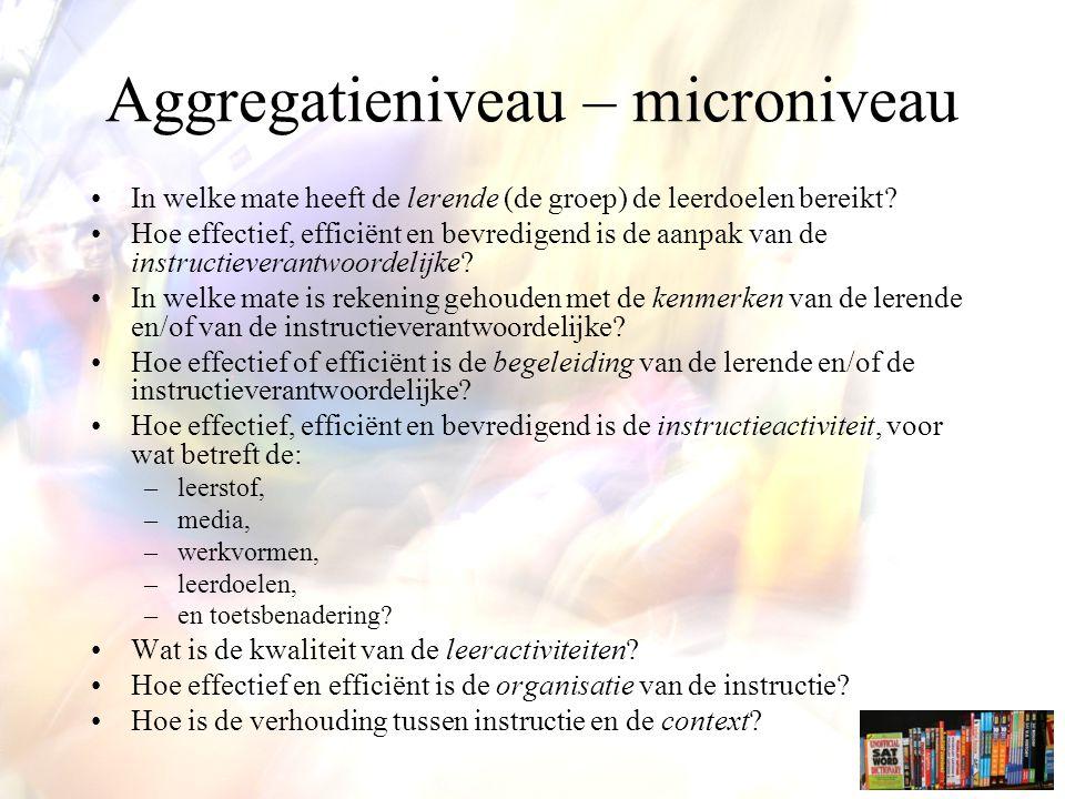 Aggregatieniveau – microniveau In welke mate heeft de lerende (de groep) de leerdoelen bereikt.