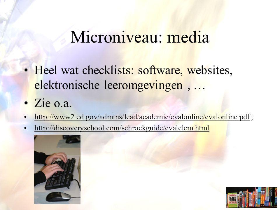 Microniveau: media Heel wat checklists: software, websites, elektronische leeromgevingen, … Zie o.a.