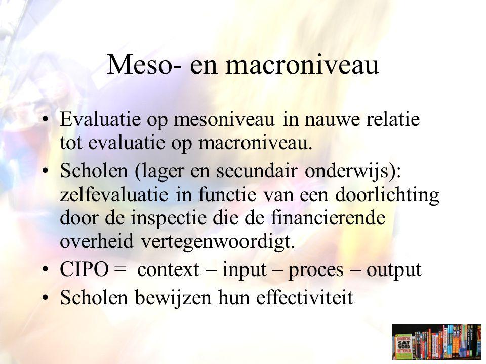 Meso- en macroniveau Evaluatie op mesoniveau in nauwe relatie tot evaluatie op macroniveau.