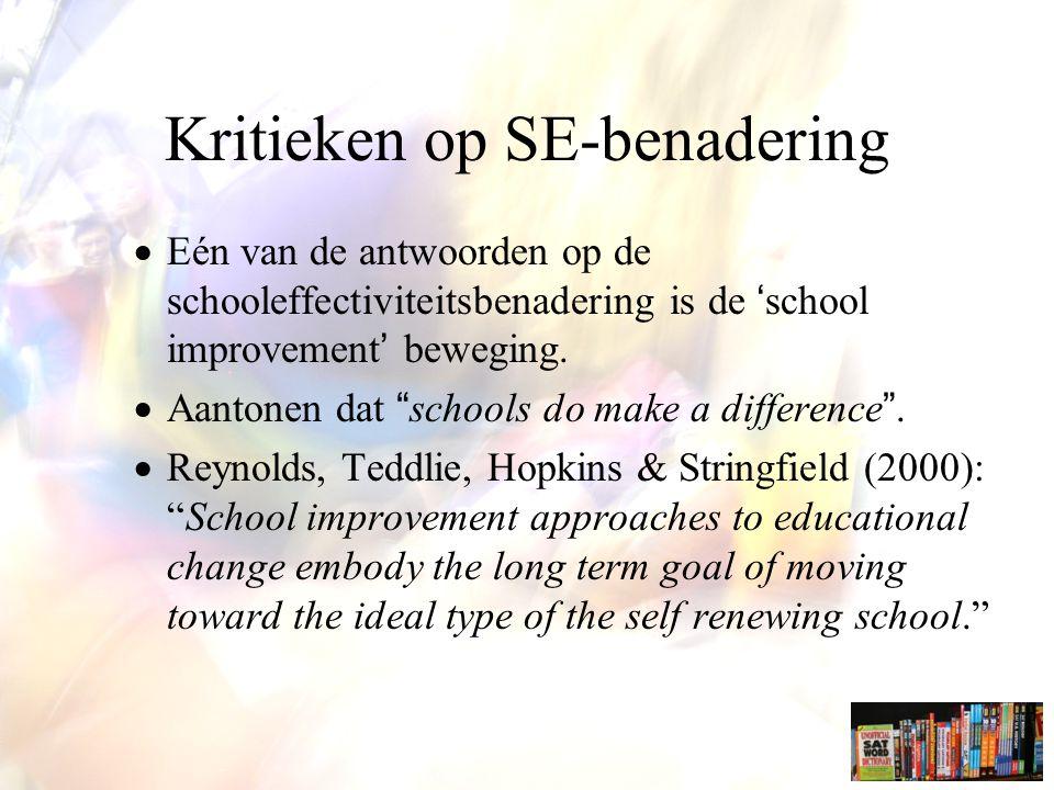 Kritieken op SE-benadering  Eén van de antwoorden op de schooleffectiviteitsbenadering is de 'school improvement' beweging.