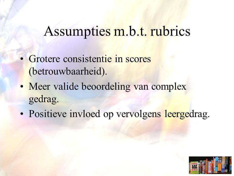 Assumpties m.b.t.rubrics Grotere consistentie in scores (betrouwbaarheid).
