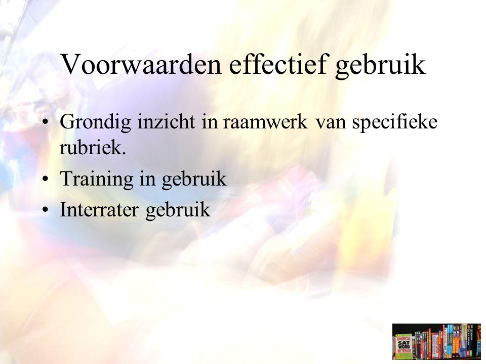 Voorwaarden effectief gebruik Grondig inzicht in raamwerk van specifieke rubriek.