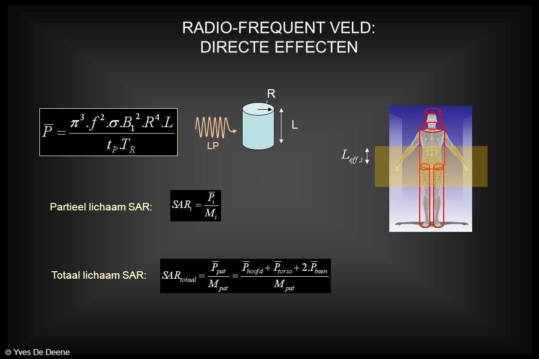 RADIO-FREQUENT VELD: DIRECTE EFFECTEN R L LP Partieel lichaam SAR: Totaal lichaam SAR:  Yves De Deene