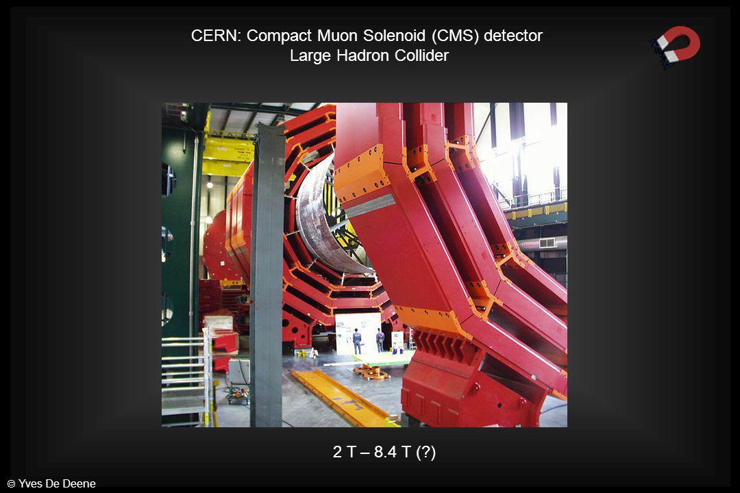 2 T – 8.4 T (?) CERN: Compact Muon Solenoid (CMS) detector Large Hadron Collider  Yves De Deene