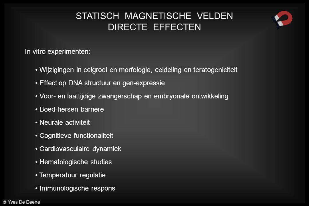 STATISCH MAGNETISCHE VELDEN DIRECTE EFFECTEN Enkele vaststellingen: Magnetische anisotropie en orientatie van retina staafjes (rhodopsin) (1 T) [in vitro] Zuurstofafhankelijke toename van de viscositeit van bloed (1.5 T) [in vitro] Deformatie van rode bloedcellen (4u bij 0.5 T) [in vitro] Migratie van leucocyten in een statische magnetische veld gradient (60 T/m) [in vitro] Het cytoskelet van cellen die blootgesteld worden aan extreem hoge velden (10 T – 15T) wordt verstoord wat een effect heeft op cel-organisatie en differentiatie.