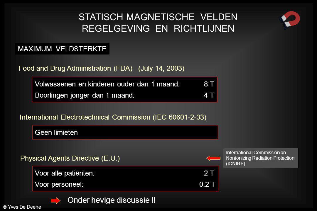VERANDERENDE MAGNETISCHE VELDEN: Schakelen van magnetische gradiënten Open MRI voor pediatrische patiënten 10 -1 10 0 10 1 10 2 10 3 10 4 10 5 10 6 11010 2 10 4 10 5 10 6 10 3 10 7 10 8 10 910 10 11 10 12 B (µT) f (Hz) 820 Hz65 kHz 30 µT Actiewaarden  Yves De Deene