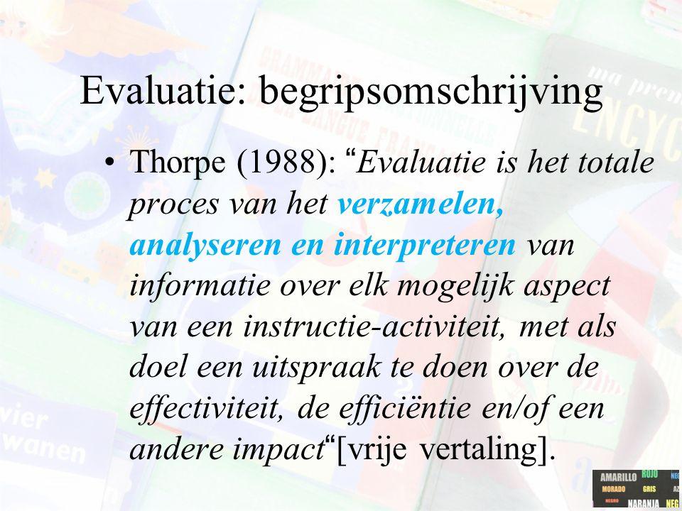 Evaluatie-instrumenten Veelheid aan evaluatie-instrumenten Evaluatievorm koppelen aan het doel, het waarom en de doelgroep van de evaluatie http://www.diversiteitactie.be/themas/observeren-en- evalueren/professionalisering/breed-evalueren/hoe-gericht-kiezen-van-eenhttp://www.diversiteitactie.be/themas/observeren-en- evalueren/professionalisering/breed-evalueren/hoe-gericht-kiezen-van-een
