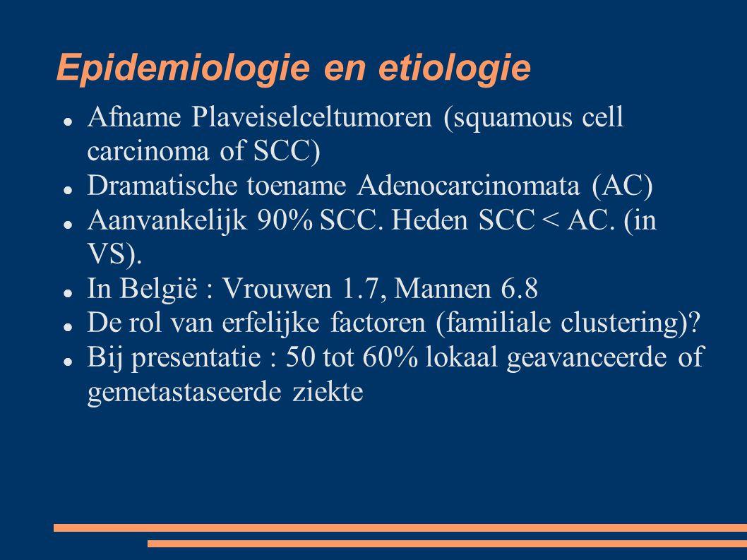 Epidemiologie en etiologie Afname Plaveiselceltumoren (squamous cell carcinoma of SCC) Dramatische toename Adenocarcinomata (AC) Aanvankelijk 90% SC