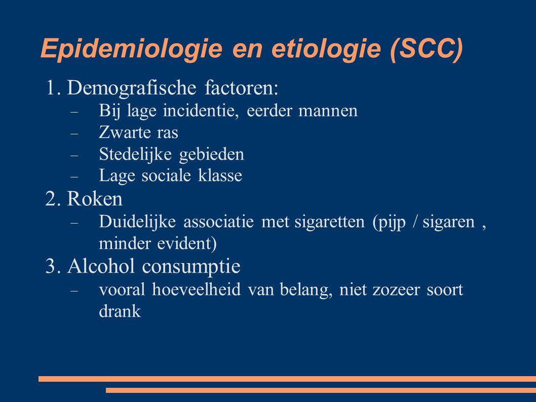 Epidemiologie en etiologie (SCC) 1. Demografische factoren:  Bij lage incidentie, eerder mannen  Zwarte ras  Stedelijke gebieden  Lage sociale kl