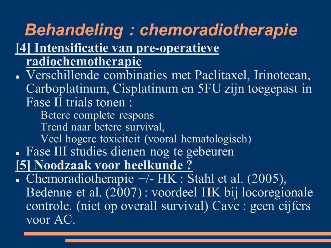 Behandeling : chemoradiotherapie [4] Intensificatie van pre-operatieve radiochemotherapie Verschillende combinaties met Paclitaxel, Irinotecan, Carbop