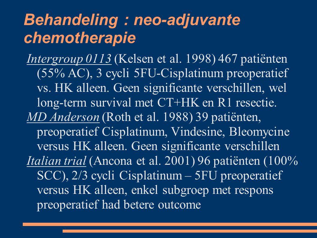 Behandeling : neo-adjuvante chemotherapie Intergroup 0113 (Kelsen et al. 1998) 467 patiënten (55% AC), 3 cycli 5FU-Cisplatinum preoperatief vs. HK all