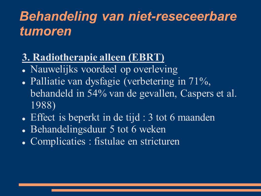 Behandeling van niet-reseceerbare tumoren 3. Radiotherapie alleen (EBRT) Nauwelijks voordeel op overleving Palliatie van dysfagie (verbetering in 71%