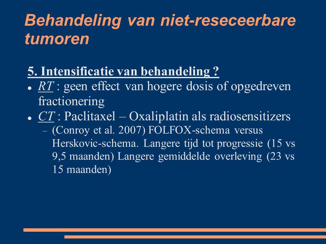 Behandeling van niet-reseceerbare tumoren 5. Intensificatie van behandeling ? RT : geen effect van hogere dosis of opgedreven fractionering CT : Pacli