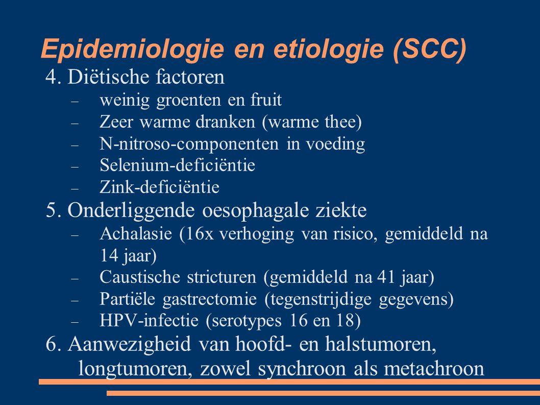 Epidemiologie en etiologie (SCC) 4. Diëtische factoren  weinig groenten en fruit  Zeer warme dranken (warme thee)  N-nitroso-componenten in voedi