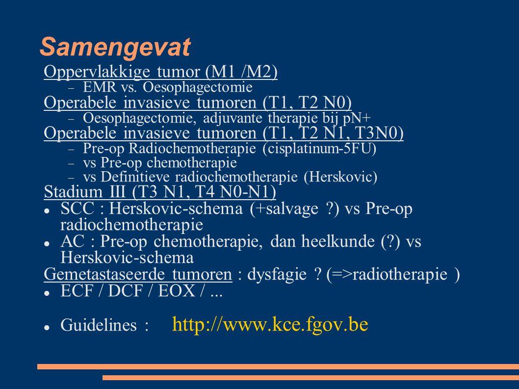 Samengevat Oppervlakkige tumor (M1 /M2)  EMR vs. Oesophagectomie Operabele invasieve tumoren (T1, T2 N0)  Oesophagectomie, adjuvante therapie bij pN