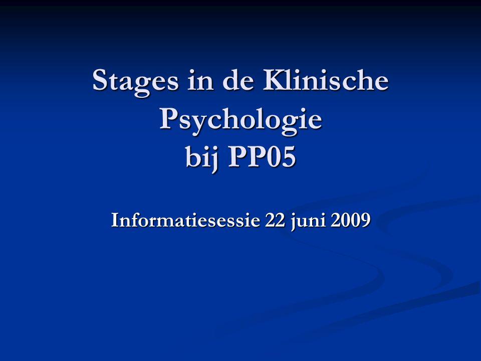 Stages in de Klinische Psychologie bij PP05 Informatiesessie 22 juni 2009