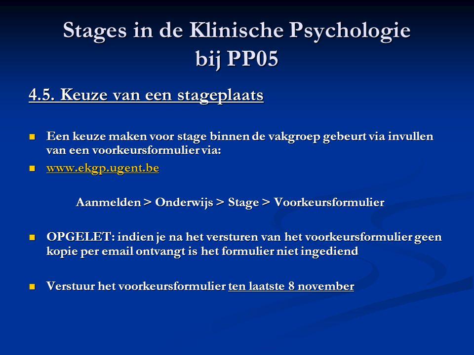 Stages in de Klinische Psychologie bij PP05 4.5. Keuze van een stageplaats Een keuze maken voor stage binnen de vakgroep gebeurt via invullen van een