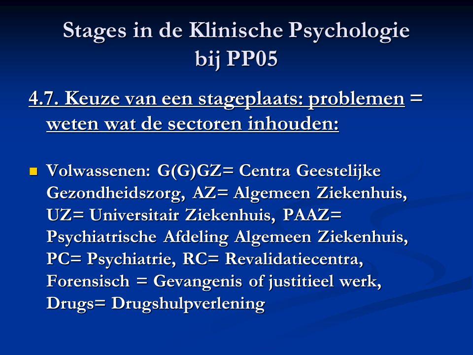Stages in de Klinische Psychologie bij PP05 4.7. Keuze van een stageplaats: problemen = weten wat de sectoren inhouden: Volwassenen: G(G)GZ= Centra Ge