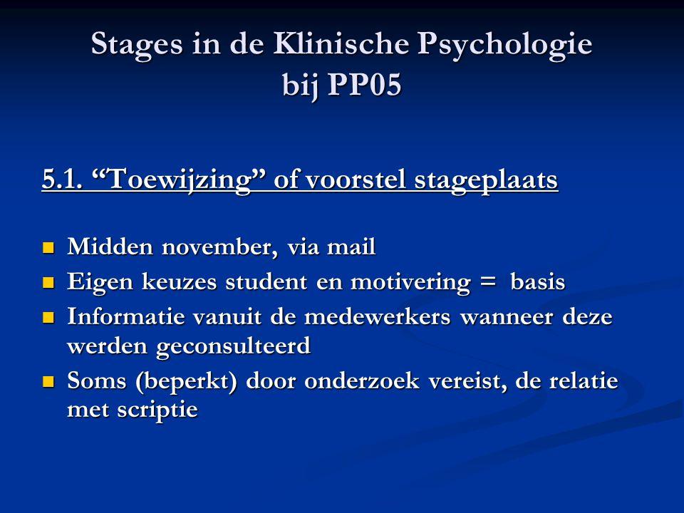 """Stages in de Klinische Psychologie bij PP05 5.1. """"Toewijzing"""" of voorstel stageplaats Midden november, via mail Midden november, via mail Eigen keuzes"""