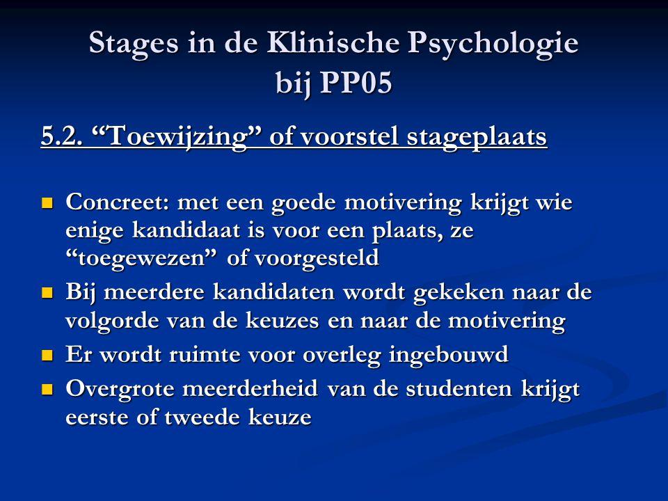 """Stages in de Klinische Psychologie bij PP05 5.2. """"Toewijzing"""" of voorstel stageplaats Concreet: met een goede motivering krijgt wie enige kandidaat is"""