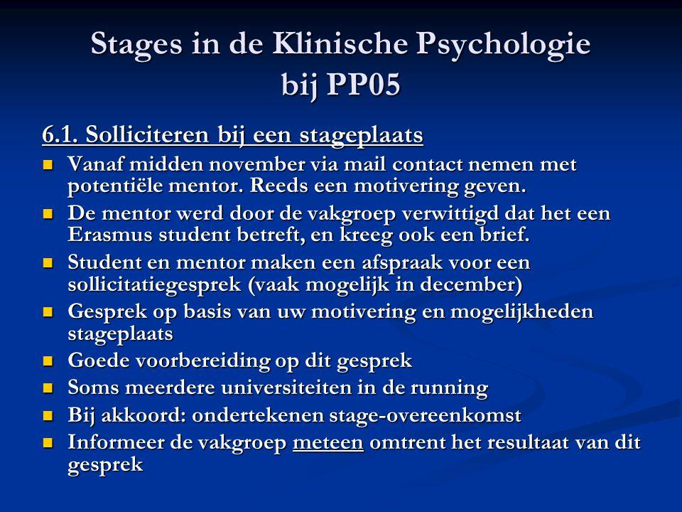 Stages in de Klinische Psychologie bij PP05 6.1. Solliciteren bij een stageplaats Vanaf midden november via mail contact nemen met potentiële mentor.