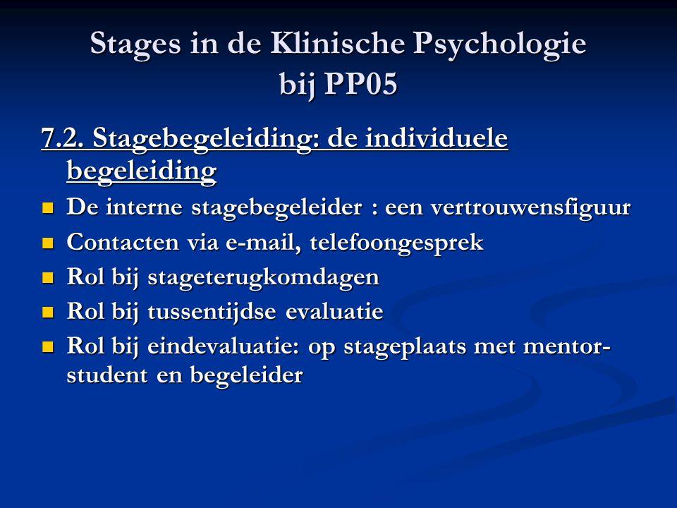 Stages in de Klinische Psychologie bij PP05 7.2. Stagebegeleiding: de individuele begeleiding De interne stagebegeleider : een vertrouwensfiguur De in