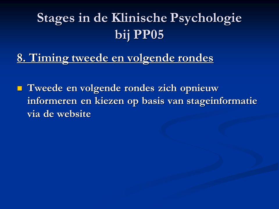 Stages in de Klinische Psychologie bij PP05 8. Timing tweede en volgende rondes Tweede en volgende rondes zich opnieuw informeren en kiezen op basis v