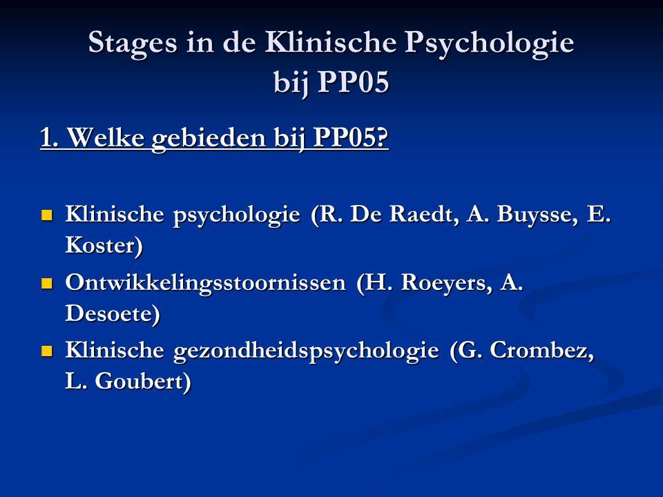 Stages in de Klinische Psychologie bij PP05 1. Welke gebieden bij PP05? Klinische psychologie (R. De Raedt, A. Buysse, E. Koster) Klinische psychologi