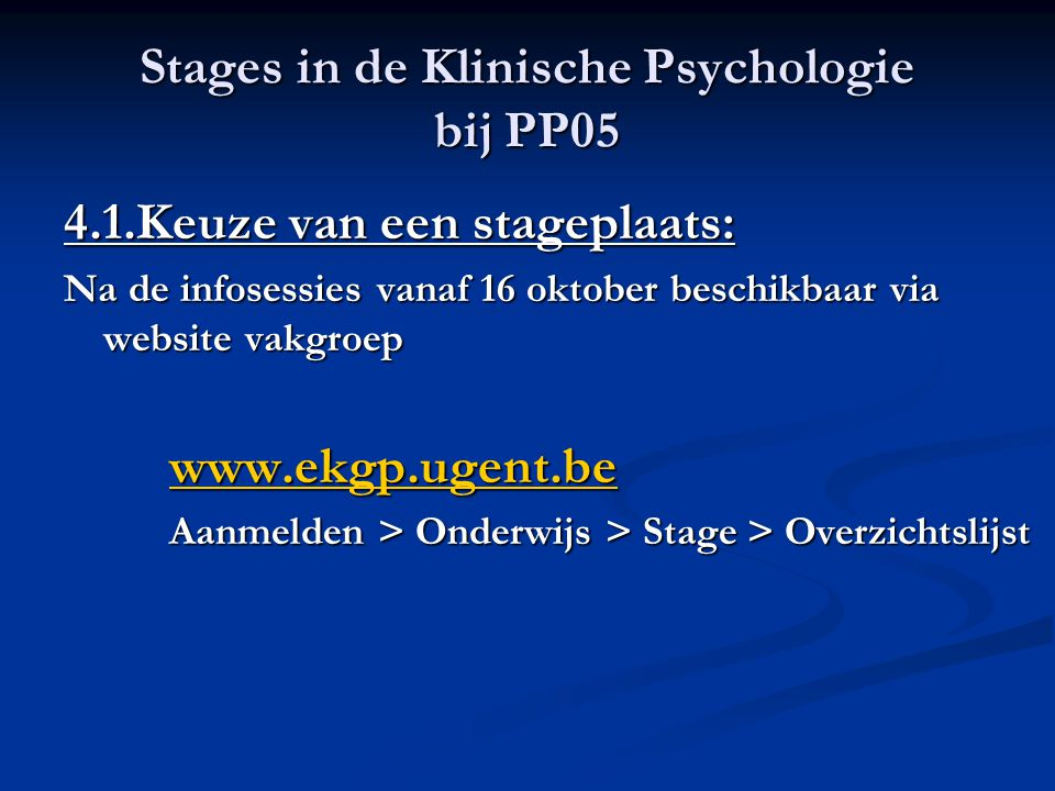 Stages in de Klinische Psychologie bij PP05 4.1.Keuze van een stageplaats: Na de infosessies vanaf 16 oktober beschikbaar via website vakgroep www.ekg