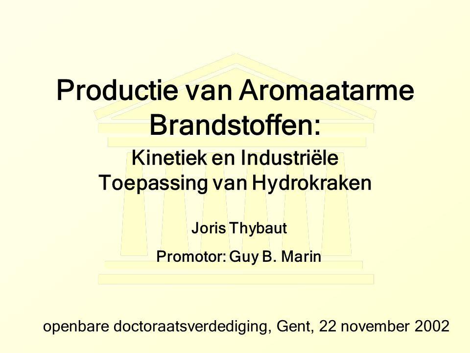 Productie van Aromaatarme Brandstoffen: Kinetiek en Industriële Toepassing van Hydrokraken Joris Thybaut Promotor: Guy B. Marin openbare doctoraatsver