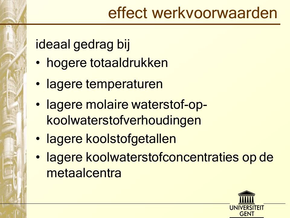 effect werkvoorwaarden ideaal gedrag bij hogere totaaldrukken lagere temperaturen lagere molaire waterstof-op- koolwaterstofverhoudingen lagere koolst