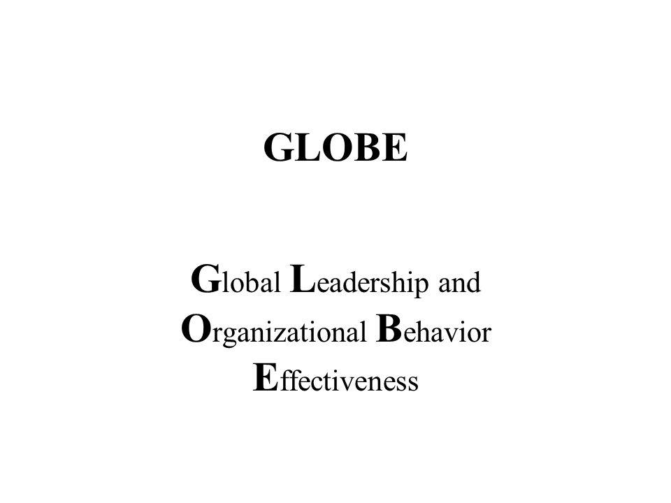 GLOBE G lobal L eadership and O rganizational B ehavior E ffectiveness