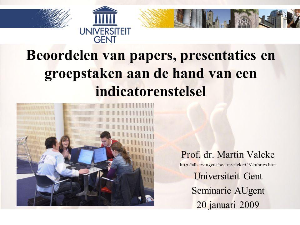 1 Beoordelen van papers, presentaties en groepstaken aan de hand van een indicatorenstelsel Prof. dr. Martin Valcke http://allserv.ugent.be/~mvalcke/C