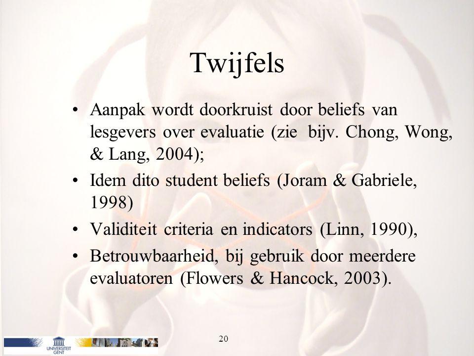 Twijfels Aanpak wordt doorkruist door beliefs van lesgevers over evaluatie (zie bijv. Chong, Wong, & Lang, 2004); Idem dito student beliefs (Joram & G