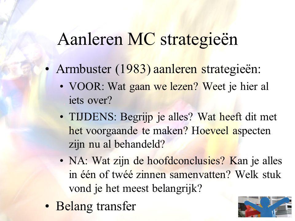 Aanleren MC strategieën Armbuster (1983) aanleren strategieën: VOOR: Wat gaan we lezen? Weet je hier al iets over? TIJDENS: Begrijp je alles? Wat heef