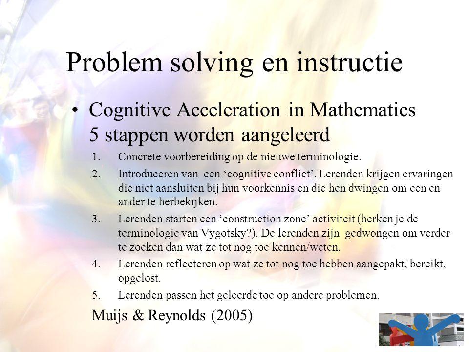 Problem solving en instructie Cognitive Acceleration in Mathematics 5 stappen worden aangeleerd 1.Concrete voorbereiding op de nieuwe terminologie. 2.
