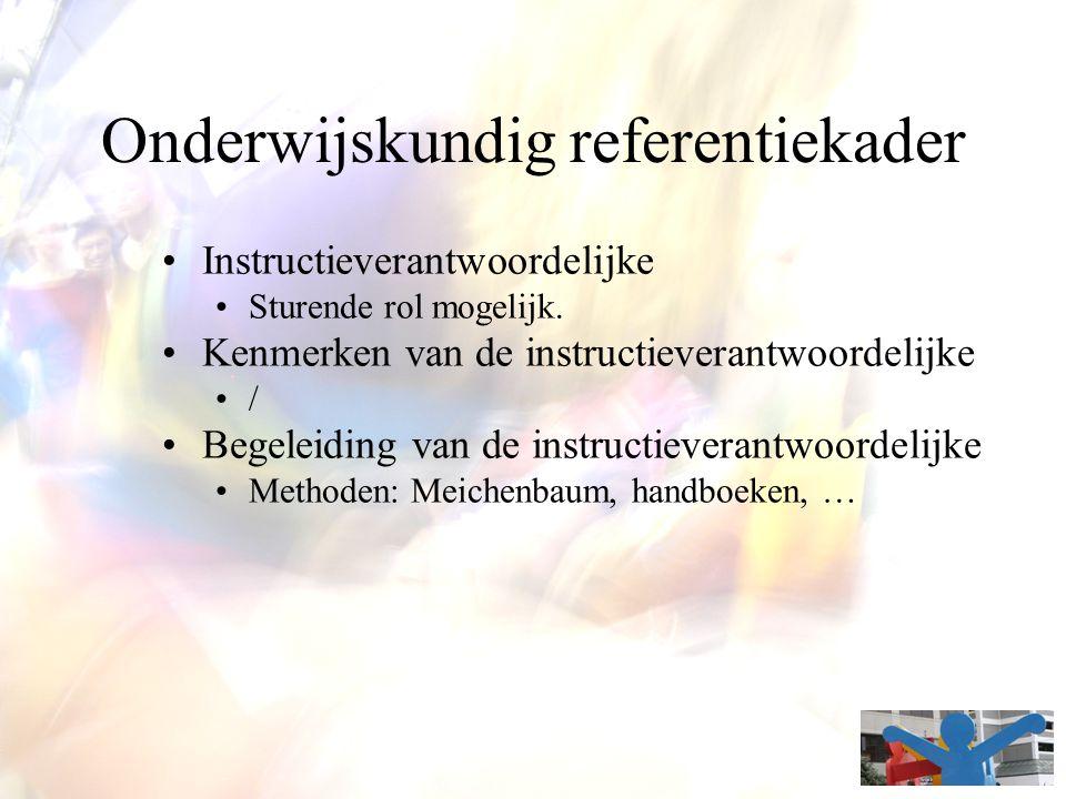 Onderwijskundig referentiekader Instructieverantwoordelijke Sturende rol mogelijk. Kenmerken van de instructieverantwoordelijke / Begeleiding van de i
