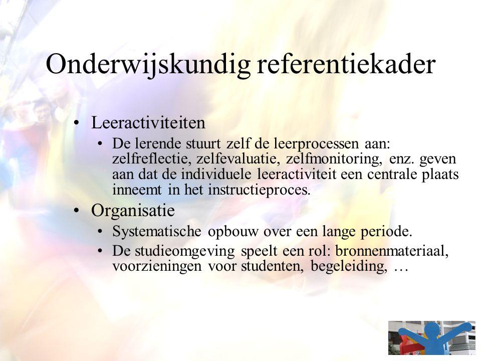 Onderwijskundig referentiekader Leeractiviteiten De lerende stuurt zelf de leerprocessen aan: zelfreflectie, zelfevaluatie, zelfmonitoring, enz. geven