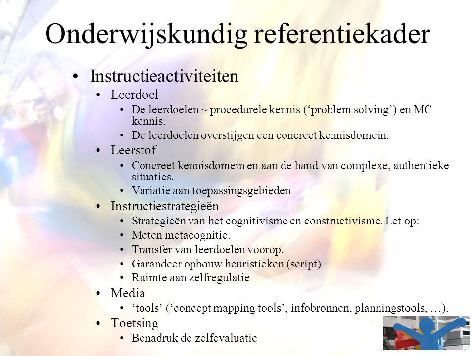 Onderwijskundig referentiekader Instructieactiviteiten Leerdoel De leerdoelen ~ procedurele kennis ('problem solving') en MC kennis. De leerdoelen ove