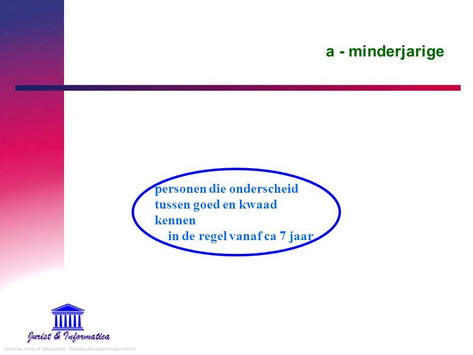 a - minderjarige personen die onderscheid tussen goed en kwaad kennen in de regel vanaf ca 7 jaar