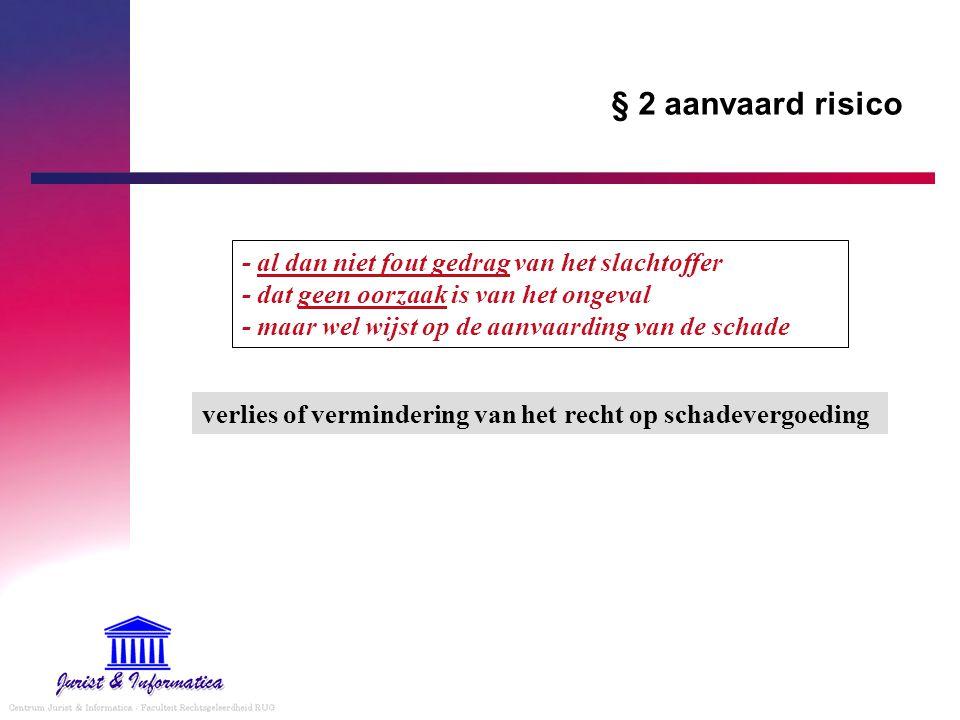 § 2 aanvaard risico verlies of vermindering van het recht op schadevergoeding - al dan niet fout gedrag van het slachtoffer - dat geen oorzaak is van