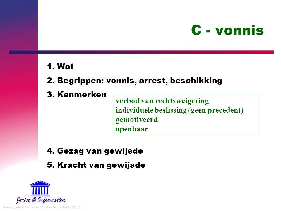 C - vonnis 1. Wat 2. Begrippen: vonnis, arrest, beschikking 3. Kenmerken 4. Gezag van gewijsde 5. Kracht van gewijsde verbod van rechtsweigering indiv