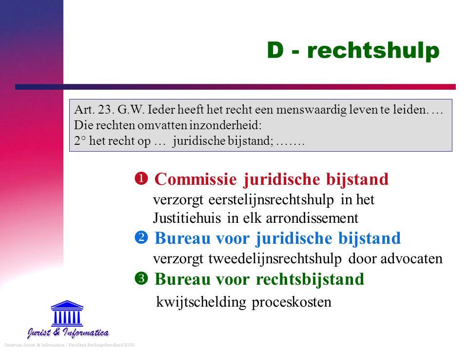 D - rechtshulp Art. 23. G.W. Ieder heeft het recht een menswaardig leven te leiden. … Die rechten omvatten inzonderheid: 2° het recht op … juridische