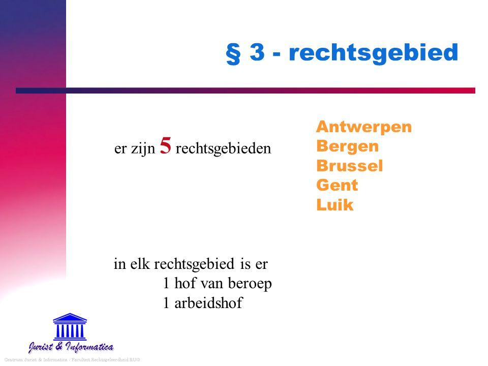 § 3 - rechtsgebied er zijn 5 rechtsgebieden Antwerpen Bergen Brussel Gent Luik in elk rechtsgebied is er 1 hof van beroep 1 arbeidshof