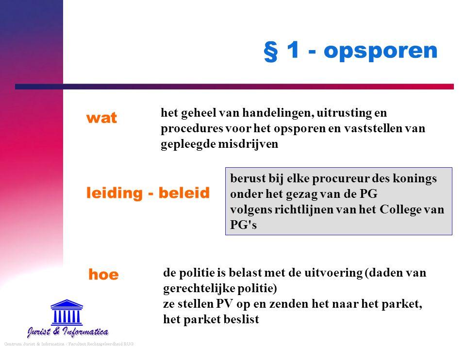 § 1 - opsporen leiding - beleid hoe wat het geheel van handelingen, uitrusting en procedures voor het opsporen en vaststellen van gepleegde misdrijven