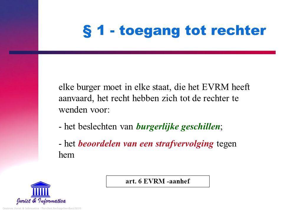 § 1 - toegang tot rechter elke burger moet in elke staat, die het EVRM heeft aanvaard, het recht hebben zich tot de rechter te wenden voor: - het besl