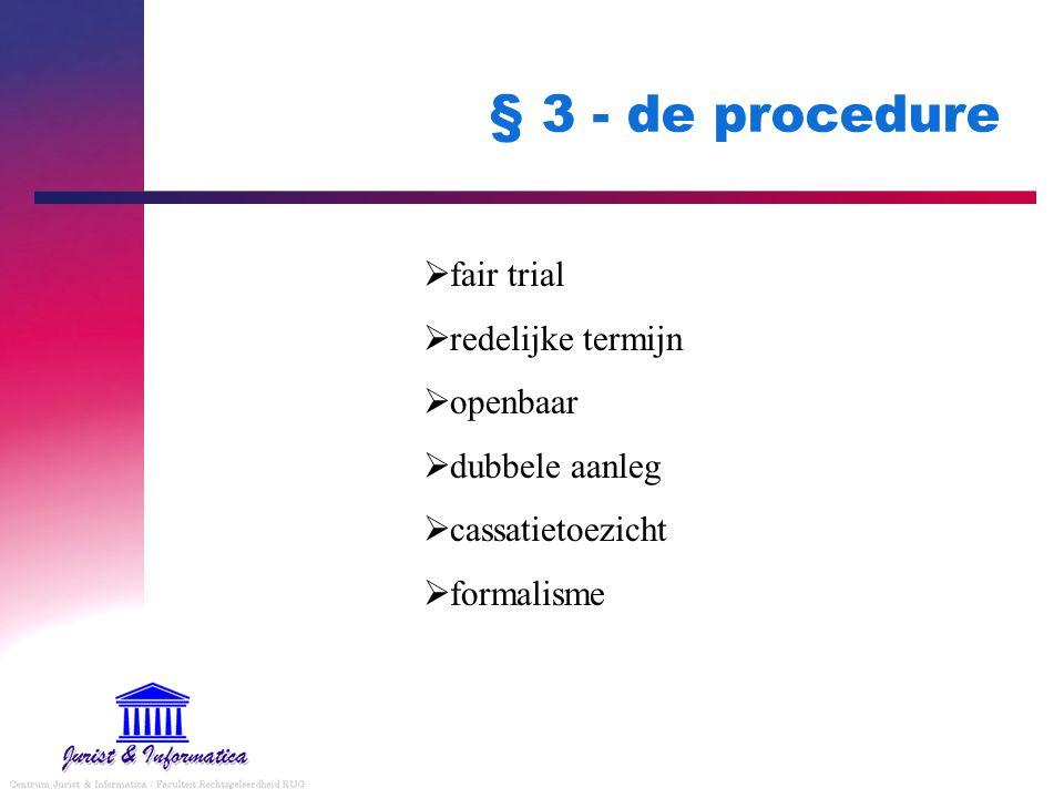 § 3 - de procedure  fair trial  redelijke termijn  openbaar  dubbele aanleg  cassatietoezicht  formalisme